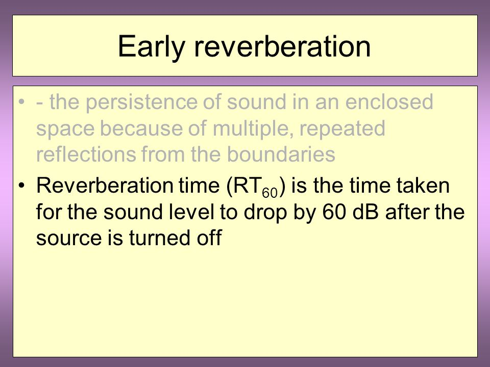 Direct sound The shower analogy The reverberation effect Reverberation