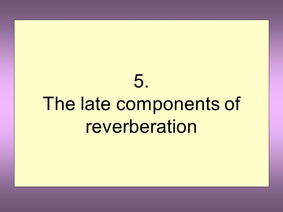 Early reverberation Reverberation is the persistence of sound in an enclosed space because of multiple, repeated reflections from the boundaries Rever