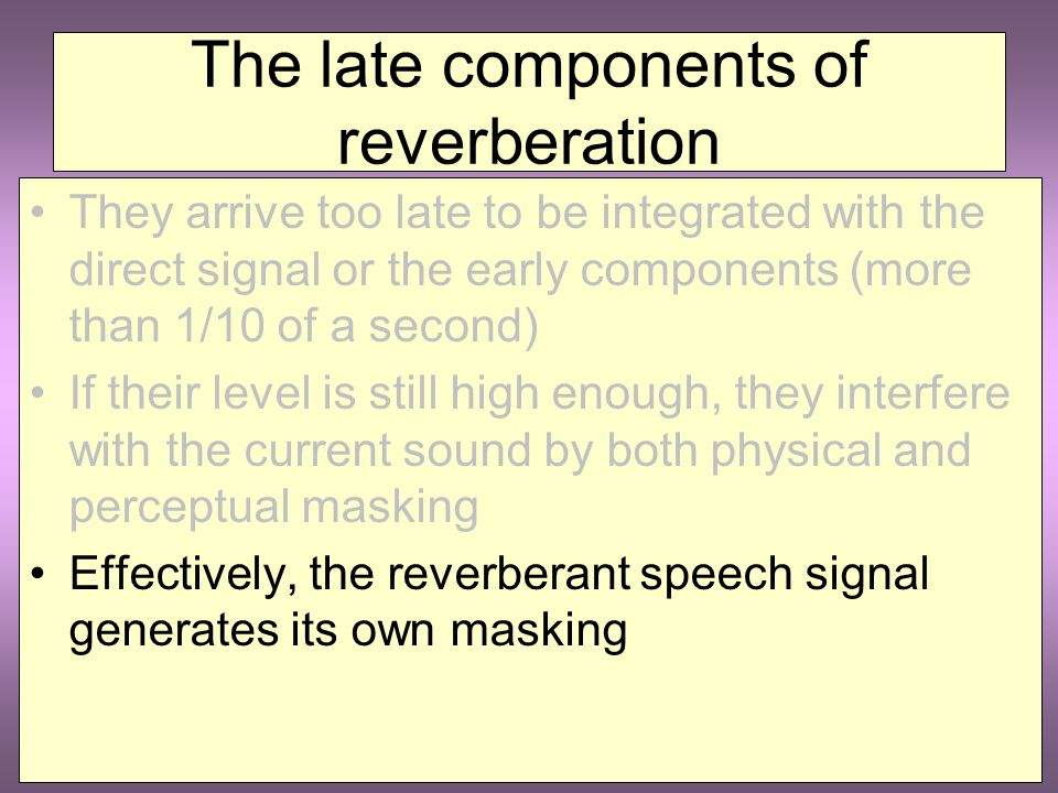 Severe reverberation Severe reverberation Time in seconds 0.00.20.40.60.81.01.21.41.61.8 8 6 4 2 0 6 4 2 0 8 Frequency in kHz Output from talker Input