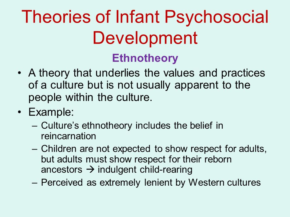 Ethnotheory A theory that underlies the values and practices of a culture but is not usually apparent to the people within the culture. Example: –Cult