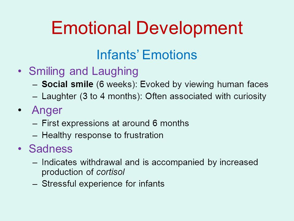 Fear: Emerges at about 9 months in response to people, things, or situations Emotional Development