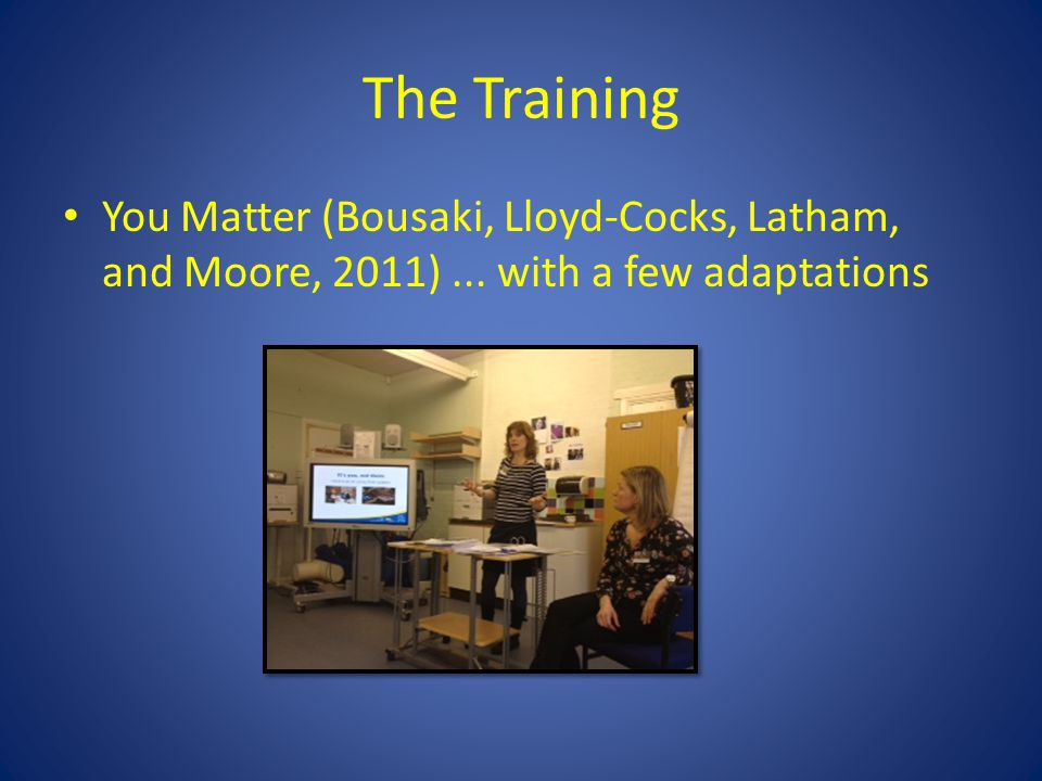 The Training You Matter (Bousaki, Lloyd-Cocks, Latham, and Moore, 2011)... with a few adaptations