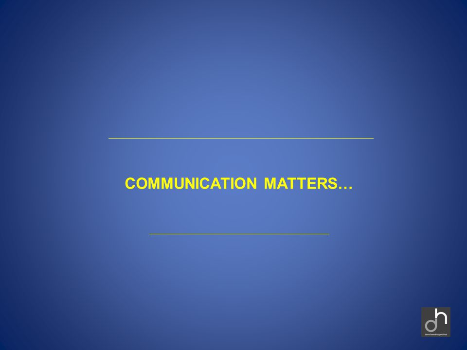 COMMUNICATION MATTERS…