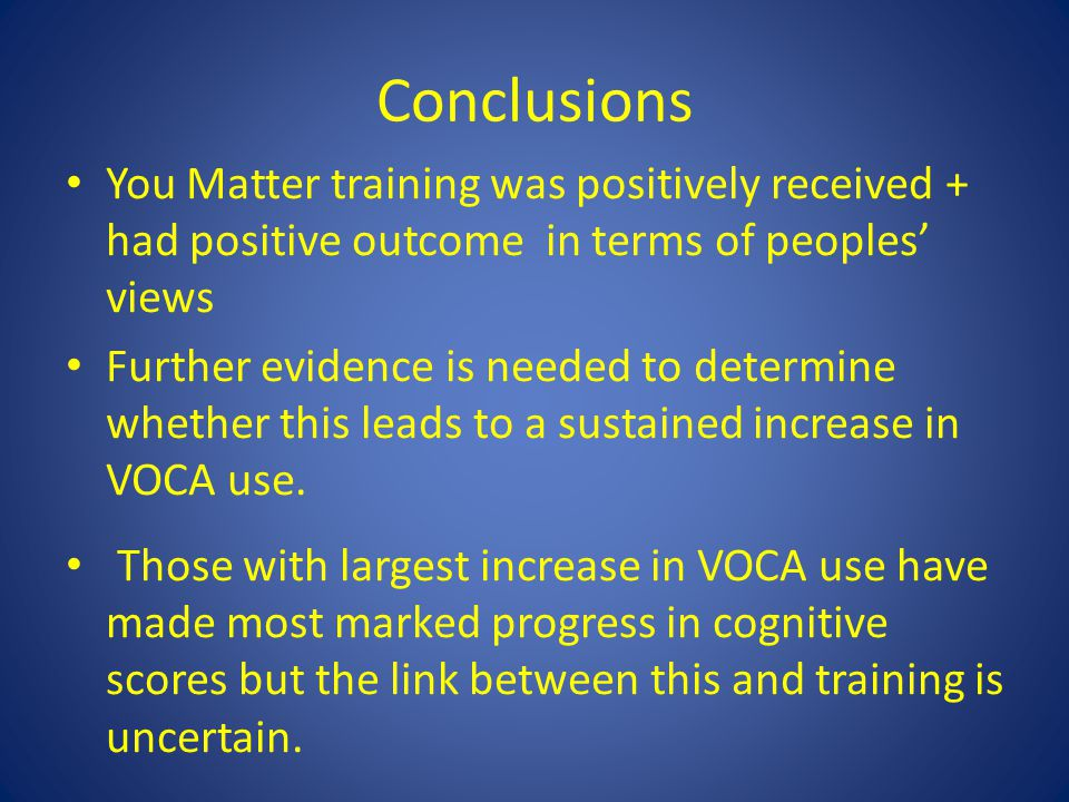 Conclusions You Matter training was positively received + had positive outcome in terms of peoples' views Further evidence is needed to determine whether this leads to a sustained increase in VOCA use.