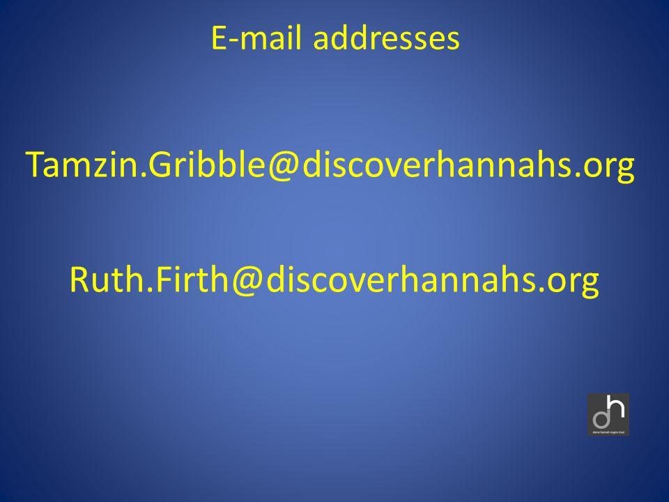 E-mail addresses Tamzin.Gribble@discoverhannahs.org Ruth.Firth@discoverhannahs.org