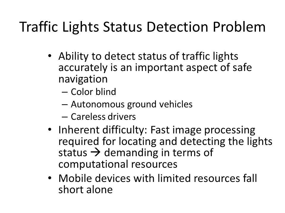 Traffic Lights Status Detection Problem Ability to detect status of traffic lights accurately is an important aspect of safe navigation – Color blind