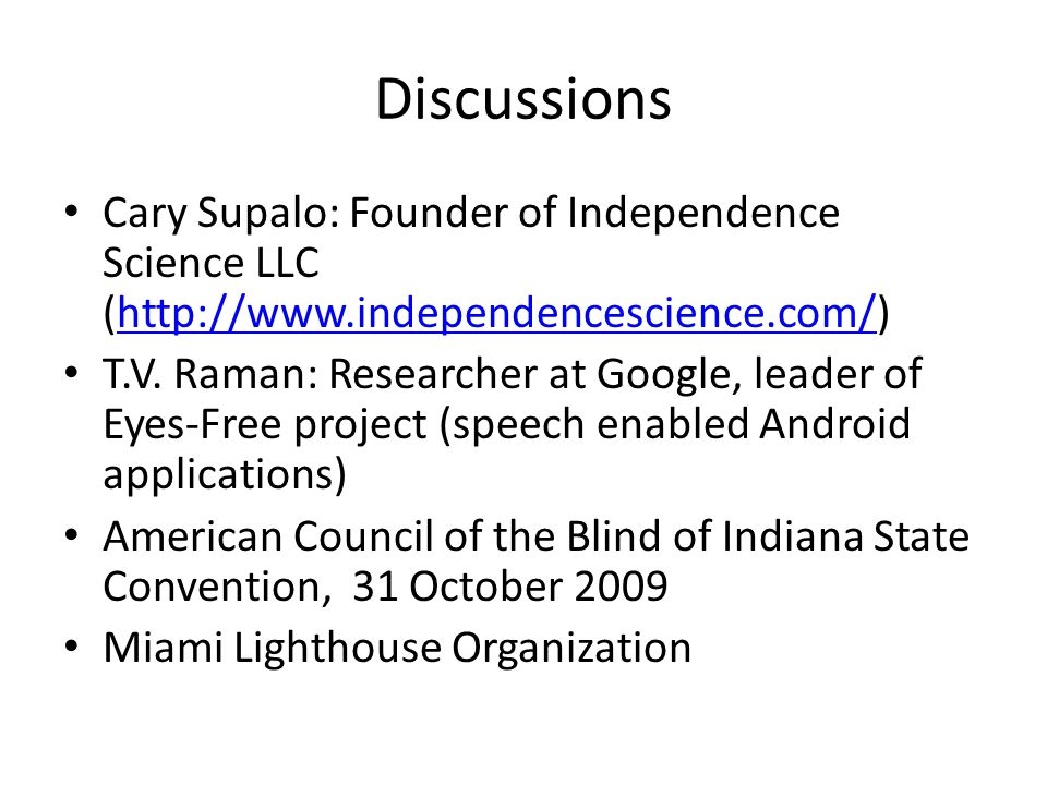 Discussions Cary Supalo: Founder of Independence Science LLC (http://www.independencescience.com/)http://www.independencescience.com/ T.V. Raman: Rese
