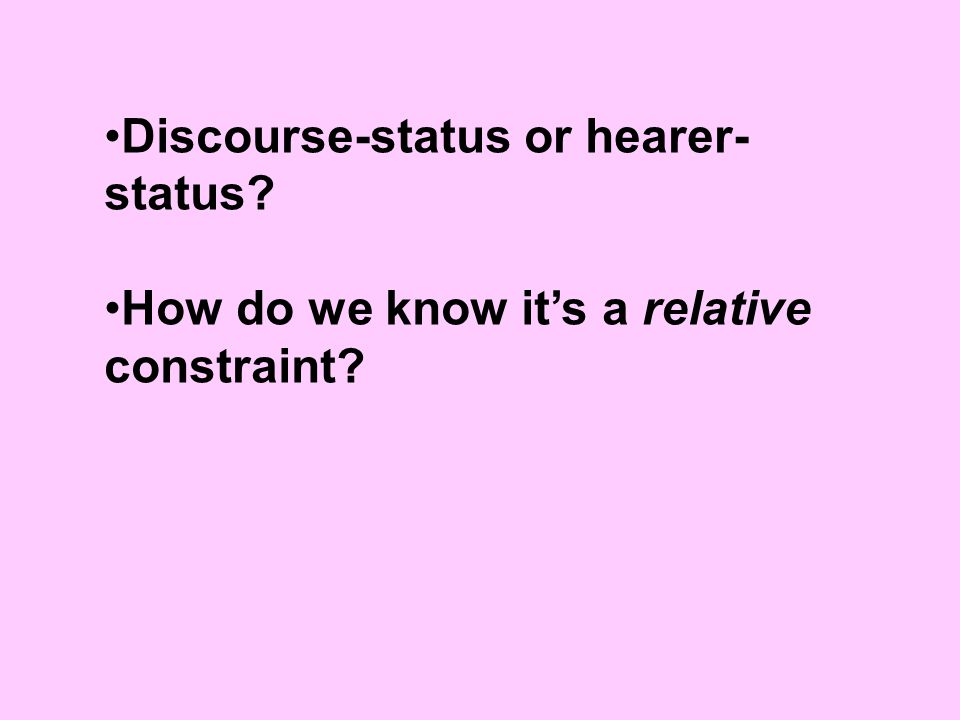 Discourse-status or hearer- status How do we know it's a relative constraint