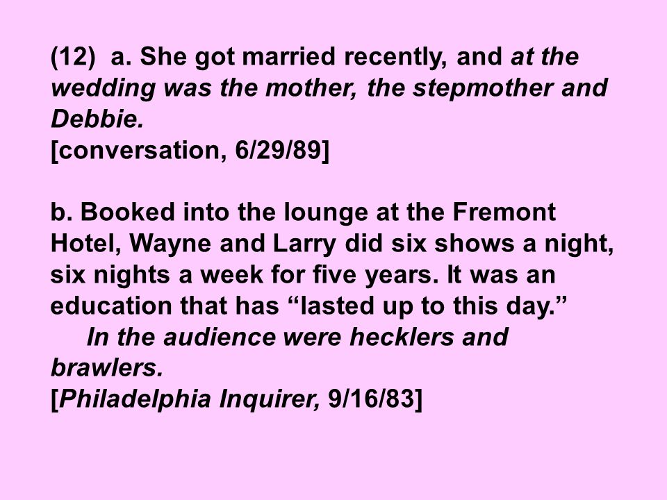 (12) a. She got married recently, and at the wedding was the mother, the stepmother and Debbie.