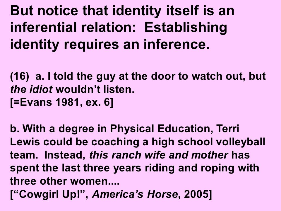 But notice that identity itself is an inferential relation: Establishing identity requires an inference.