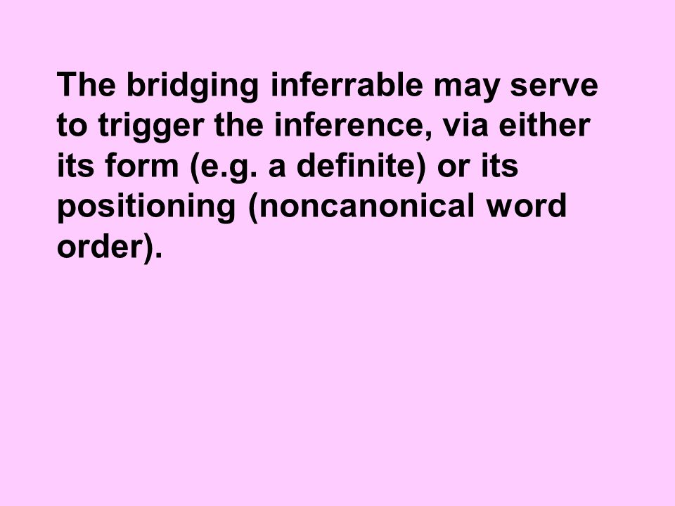 The bridging inferrable may serve to trigger the inference, via either its form (e.g.