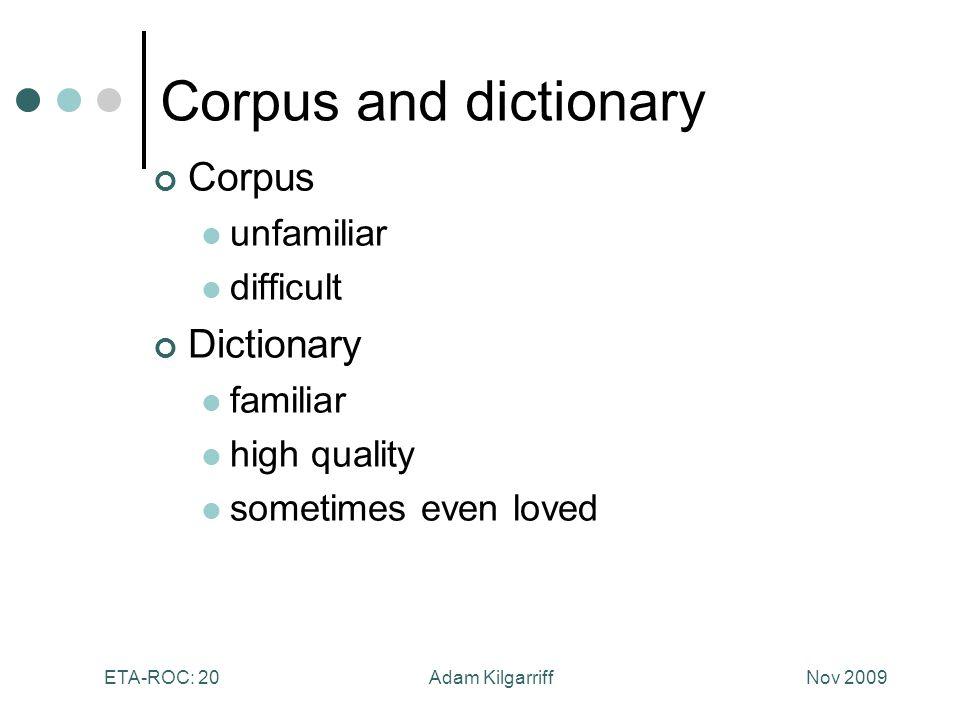 Nov 2009Adam KilgarriffETA-ROC: 20 Corpus and dictionary Corpus unfamiliar difficult Dictionary familiar high quality sometimes even loved