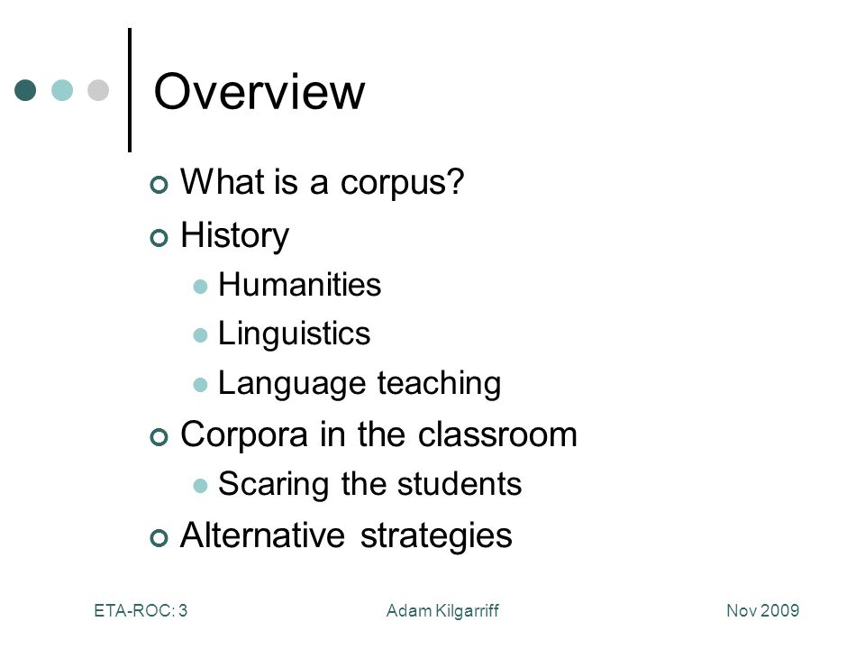 Nov 2009Adam KilgarriffETA-ROC: 3 Overview What is a corpus.