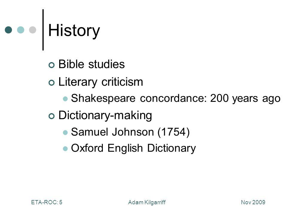 Nov 2009Adam KilgarriffETA-ROC: 5 History Bible studies Literary criticism Shakespeare concordance: 200 years ago Dictionary-making Samuel Johnson (1754) Oxford English Dictionary