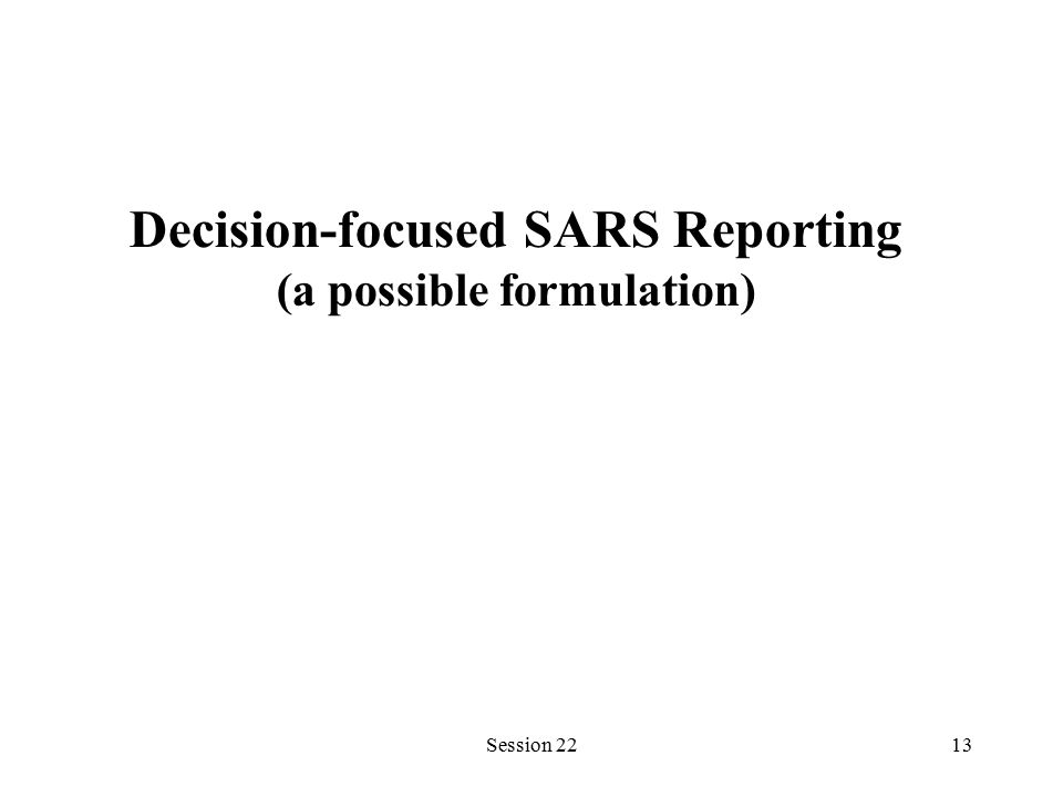 Session 2213 Decision-focused SARS Reporting (a possible formulation)