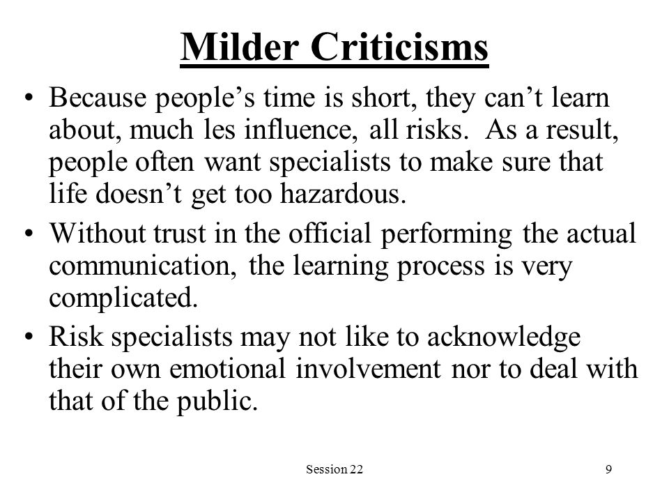Session 229 Milder Criticisms Because people's time is short, they can't learn about, much les influence, all risks.