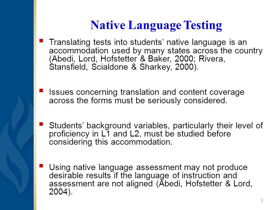 Native Language Testing  Translating tests into students' native language is an accommodation used by many states across the country (Abedi, Lord, Hofstetter & Baker, 2000; Rivera, Stansfield, Scialdone & Sharkey, 2000).