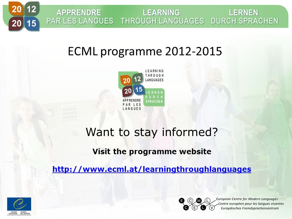 ECML programme 2012-2015 Want to stay informed? Visit the programme website http://www.ecml.at/learningthroughlanguages