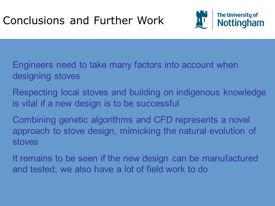 Conclusions and Further Work Engineers need to take many factors into account when designing stoves Respecting local stoves and building on indigenous