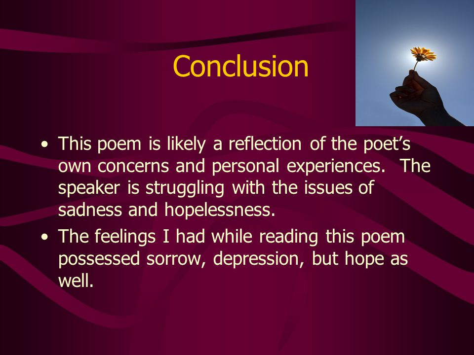 Conclusion This poem is likely a reflection of the poet's own concerns and personal experiences.