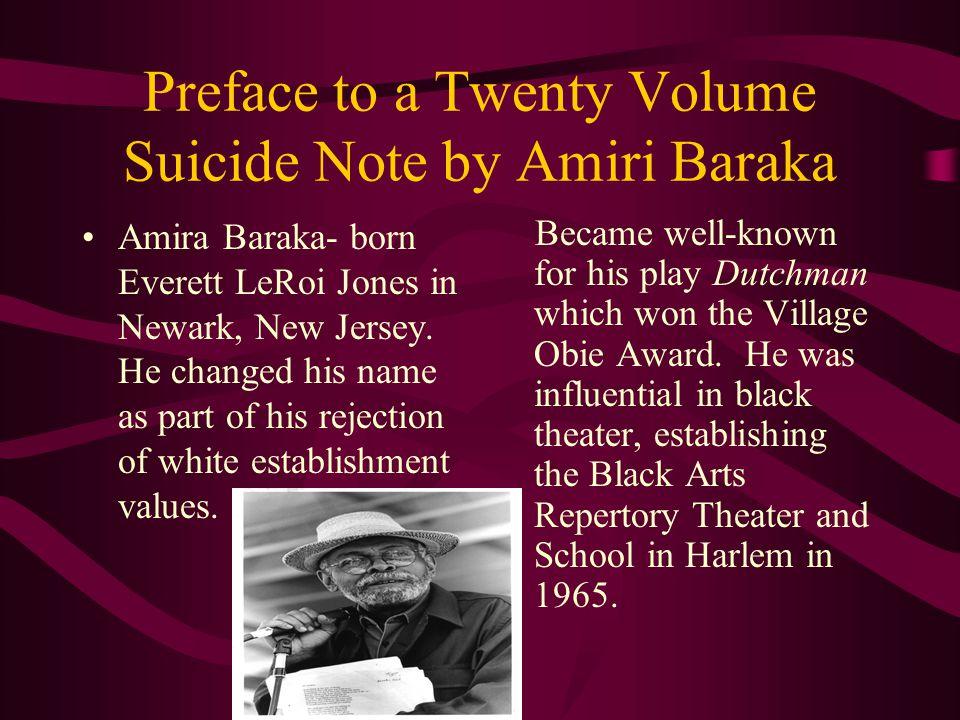 Preface to a Twenty Volume Suicide Note by Amiri Baraka Amira Baraka- born Everett LeRoi Jones in Newark, New Jersey.