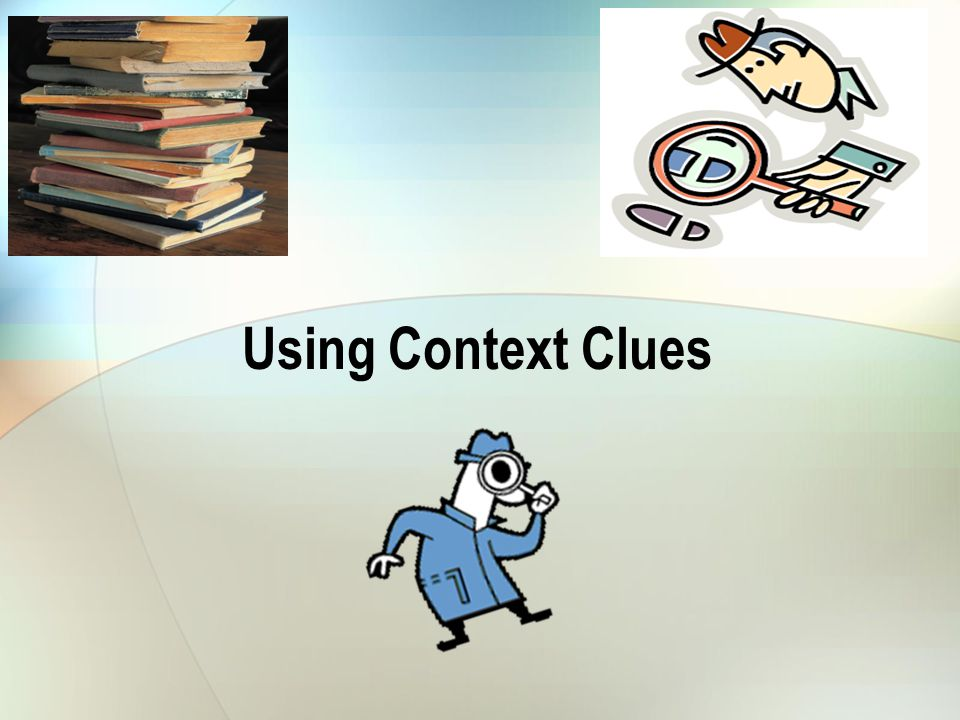 What are Context Clues.Sometimes when we are reading, we don't know what a word means.