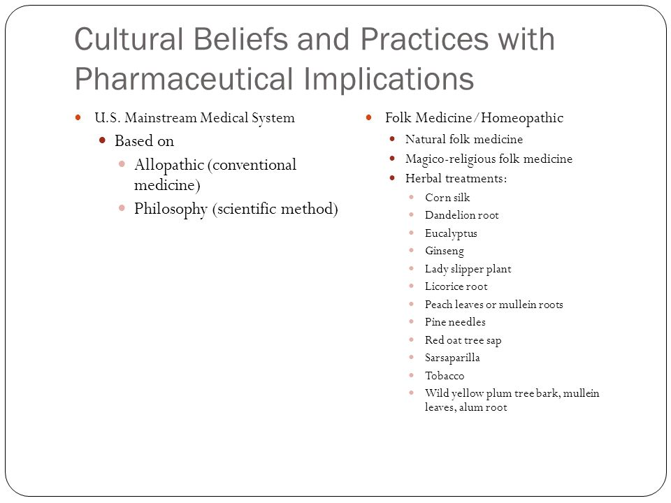 Cultural Beliefs and Practices with Pharmaceutical Implications U.S. Mainstream Medical System Based on Allopathic (conventional medicine) Philosophy