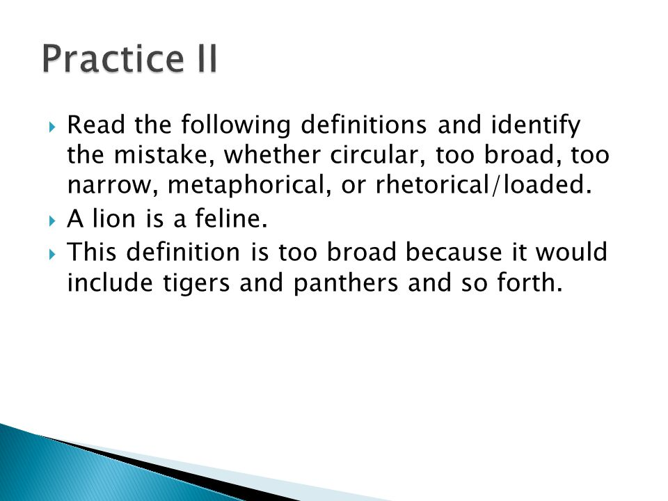  Read the following definitions and identify the mistake, whether circular, too broad, too narrow, metaphorical, or rhetorical/loaded.  A lion is a