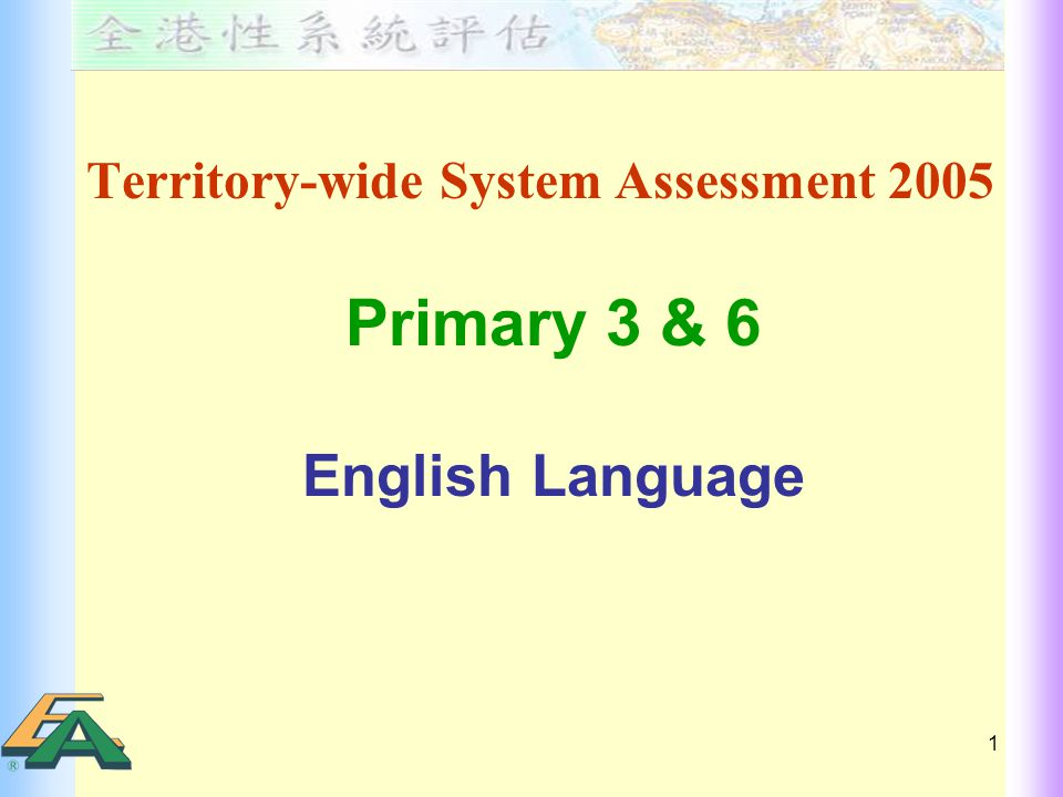 1 Territory-wide System Assessment 2005 Primary 3 & 6 English Language