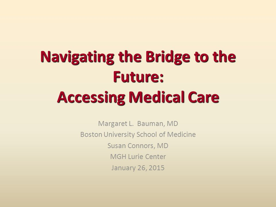 Navigating the Bridge to the Future: Accessing Medical Care Margaret L.
