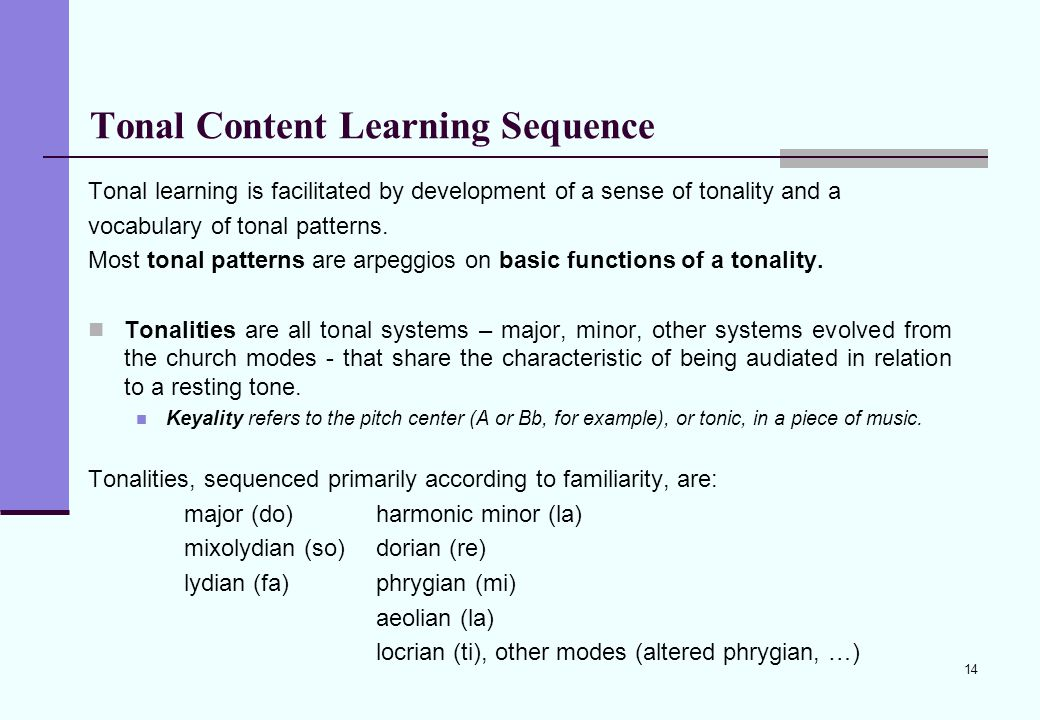 14 Tonal Content Learning Sequence Tonal learning is facilitated by development of a sense of tonality and a vocabulary of tonal patterns. Most tonal