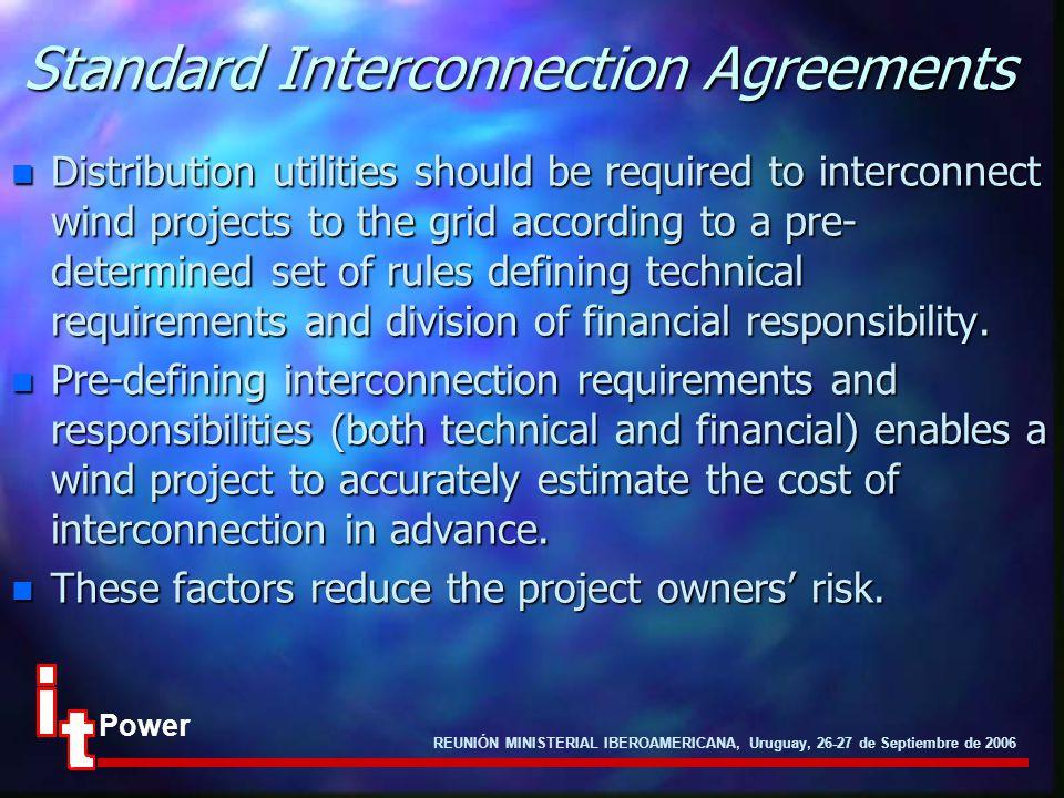 REUNIÓN MINISTERIAL IBEROAMERICANA, Uruguay, 26-27 de Septiembre de 2006 Power Standard Interconnection Agreements n Distribution utilities should be