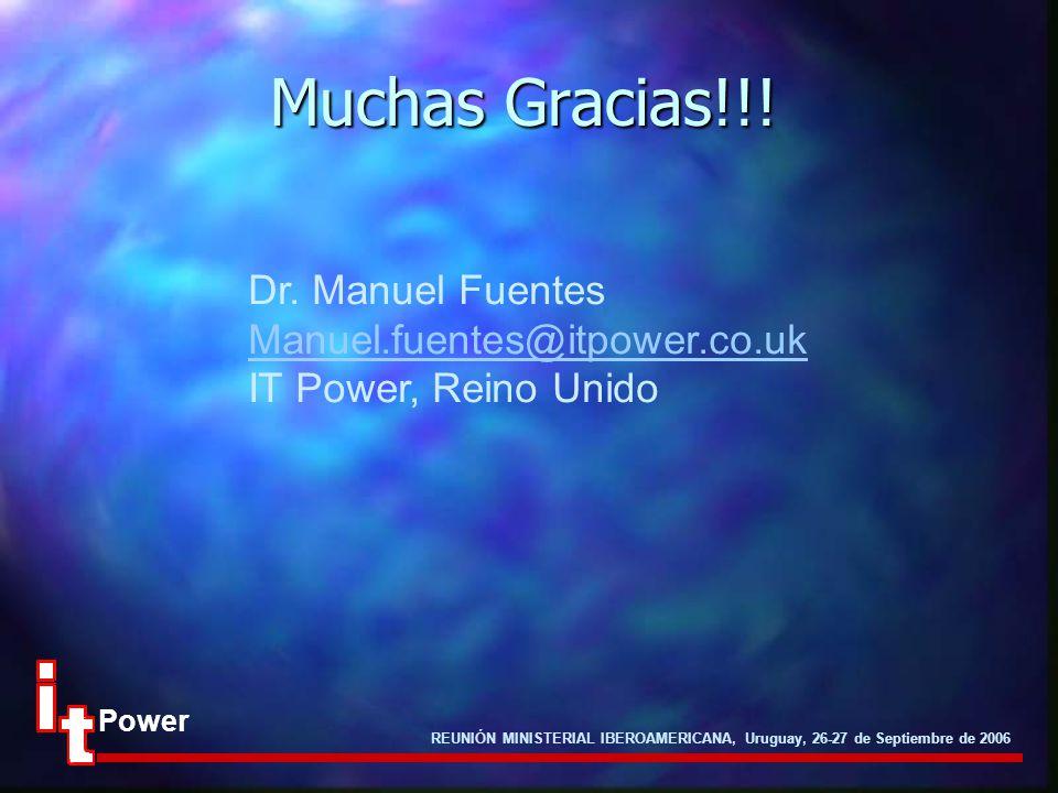 REUNIÓN MINISTERIAL IBEROAMERICANA, Uruguay, 26-27 de Septiembre de 2006 Power Muchas Gracias!!! Dr. Manuel Fuentes Manuel.fuentes@itpower.co.uk IT Po
