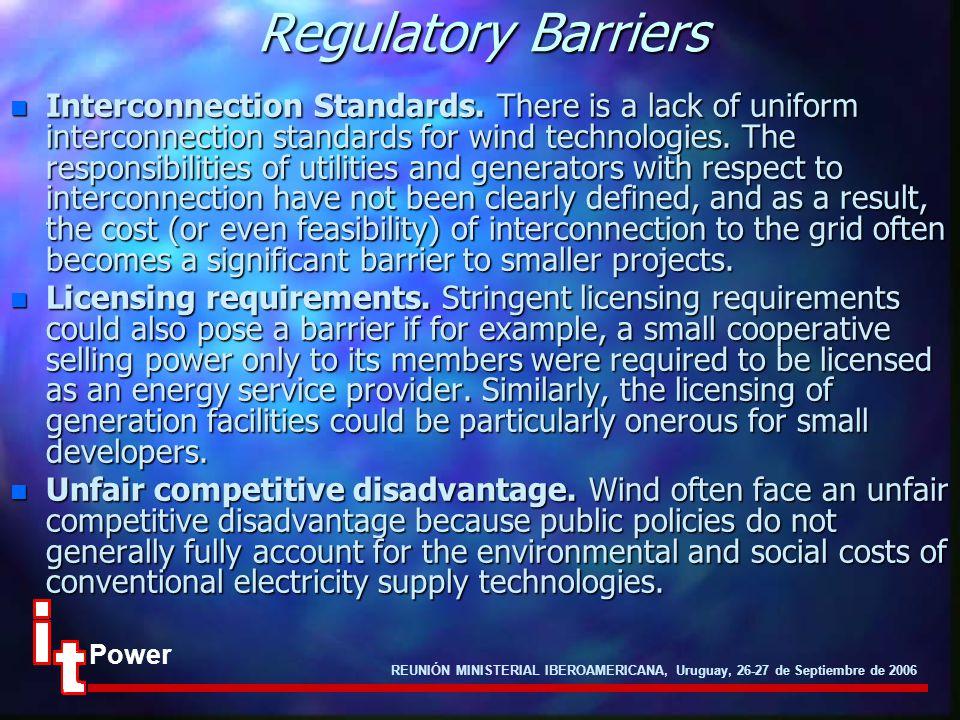 REUNIÓN MINISTERIAL IBEROAMERICANA, Uruguay, 26-27 de Septiembre de 2006 Power Regulatory Barriers n Interconnection Standards. There is a lack of uni