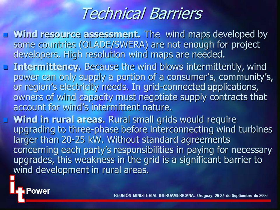 REUNIÓN MINISTERIAL IBEROAMERICANA, Uruguay, 26-27 de Septiembre de 2006 Power Technical Barriers n Wind resource assessment. The wind maps developed