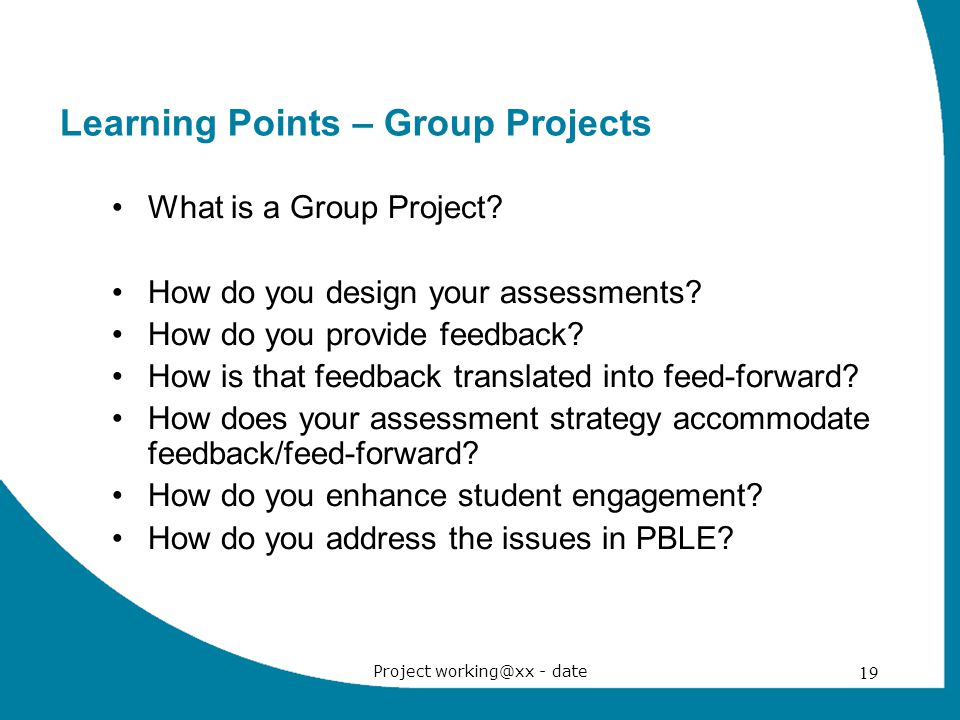 Project working@xx - date 19 Learning Points – Group Projects What is a Group Project.