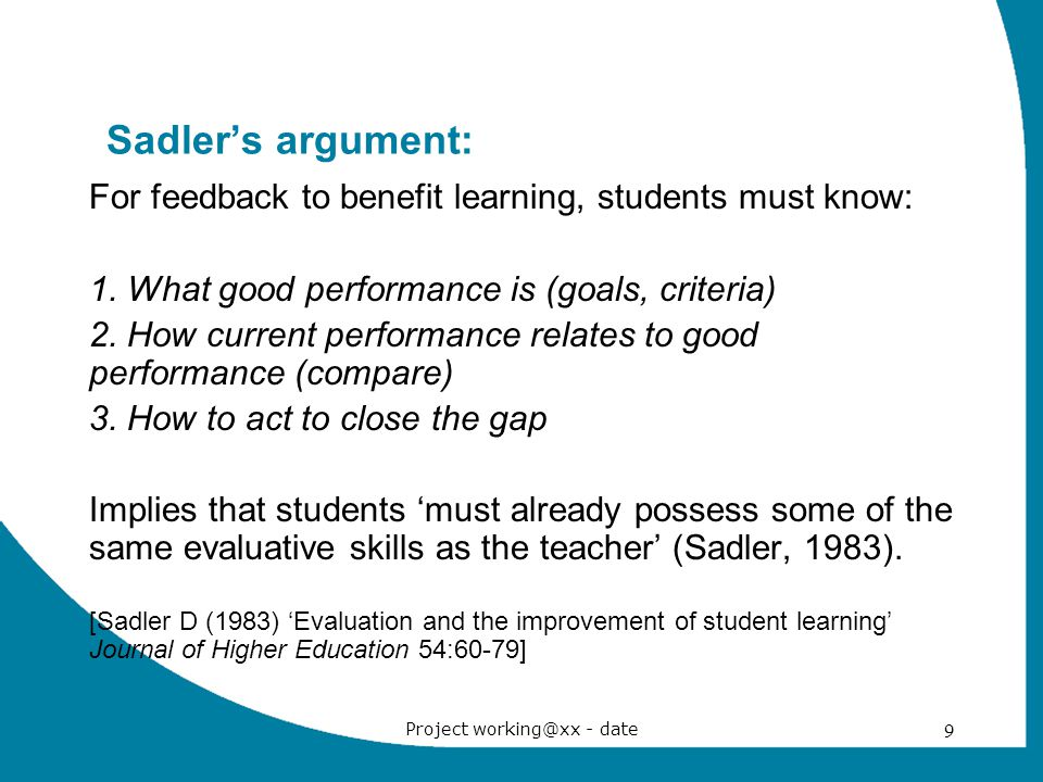 Project working@xx - date 9 Sadler's argument: For feedback to benefit learning, students must know: 1.