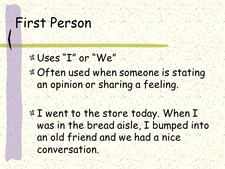 First Person Uses I or We Often used when someone is stating an opinion or sharing a feeling.