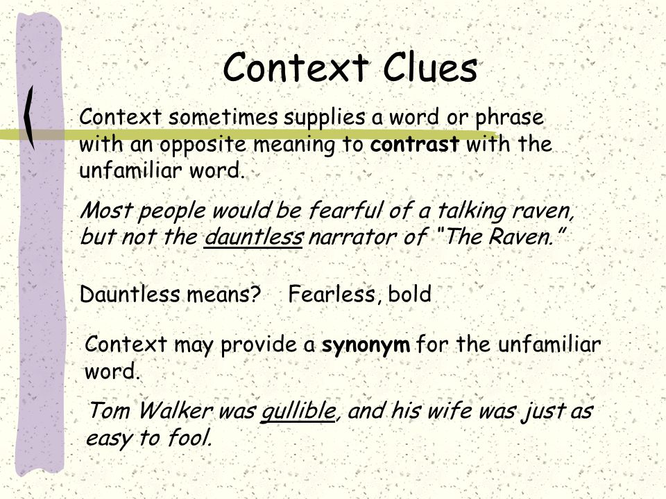 Context Clues Context sometimes supplies a word or phrase with an opposite meaning to contrast with the unfamiliar word.