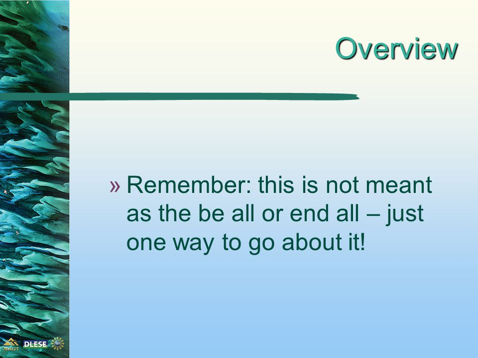 Overview »Remember: this is not meant as the be all or end all – just one way to go about it!