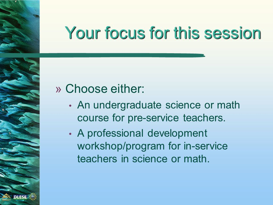 Your focus for this session »Choose either: An undergraduate science or math course for pre-service teachers.