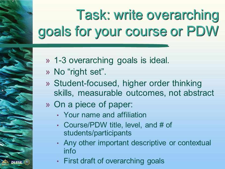 Task: write overarching goals for your course or PDW »1-3 overarching goals is ideal.