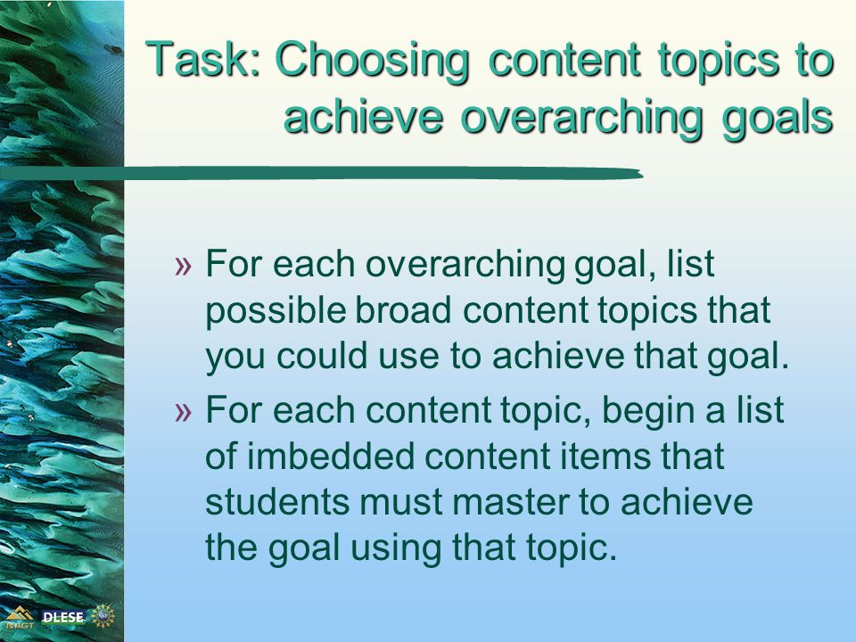 Task: Choosing content topics to achieve overarching goals »For each overarching goal, list possible broad content topics that you could use to achieve that goal.