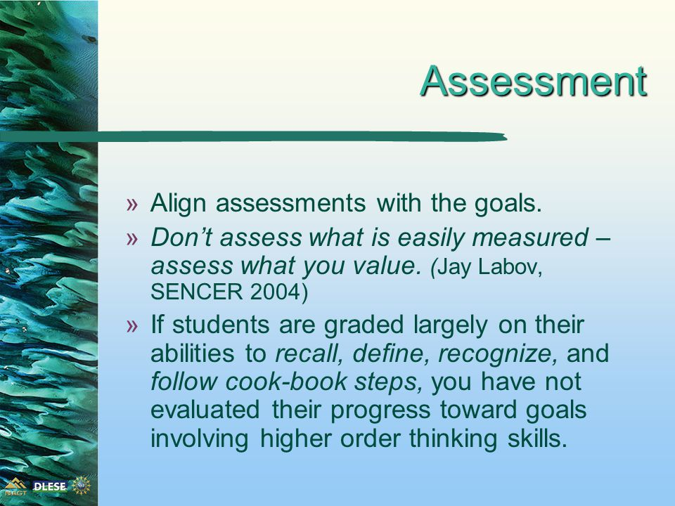 Assessment »Align assessments with the goals.
