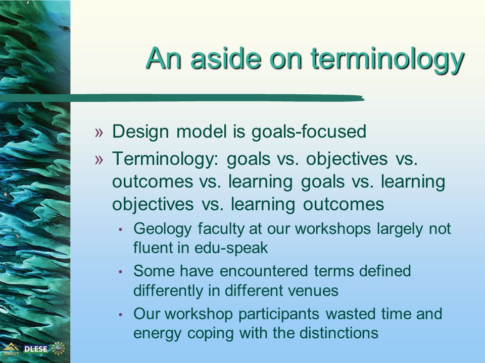 An aside on terminology »Design model is goals-focused »Terminology: goals vs.
