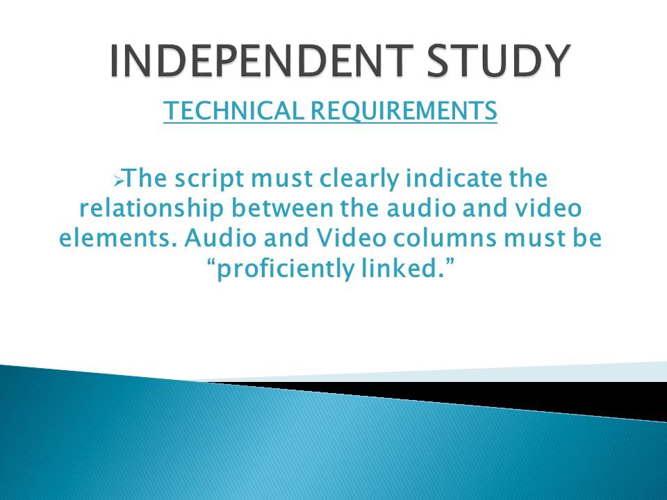 TECHNICAL REQUIREMENTS  The script must clearly indicate the relationship between the audio and video elements.