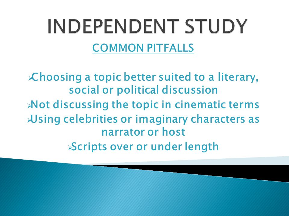 COMMON PITFALLS  Choosing a topic better suited to a literary, social or political discussion  Not discussing the topic in cinematic terms  Using celebrities or imaginary characters as narrator or host  Scripts over or under length