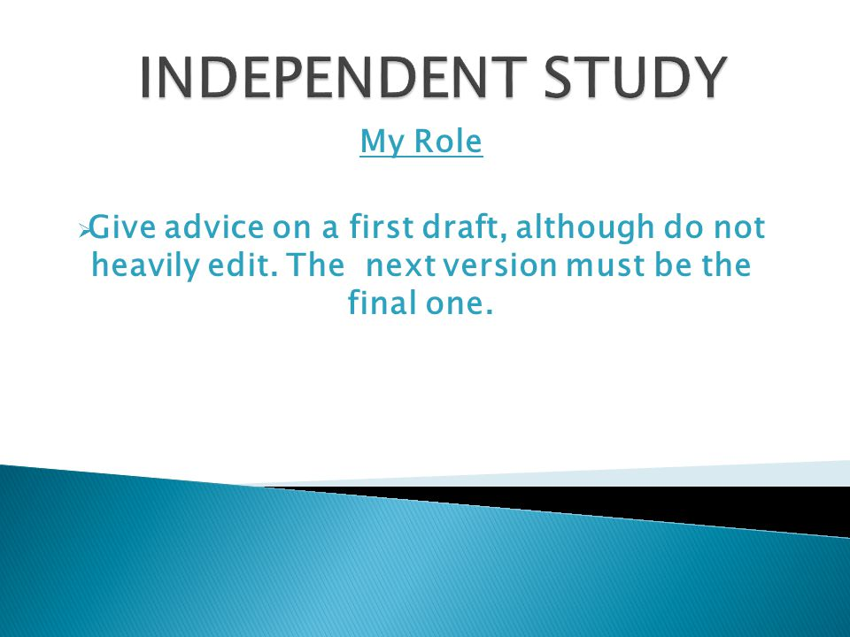 My Role  Give advice on a first draft, although do not heavily edit. The next version must be the final one.