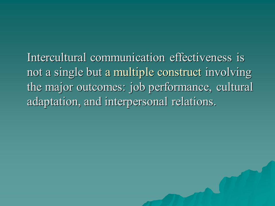 Intercultural Communication Competence  The affective dimension: open, tolerant, empathetic, sympathetic  The cognitive dimension: general and speci