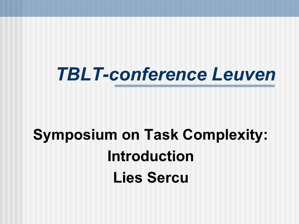 TBLT-conference Leuven Symposium on Task Complexity: Introduction Lies Sercu